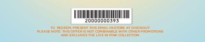 TO REDEEM, PRESENT THIS EMAIL IN-STORE AT CHECKOUT