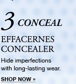 3 CONCEAL EFFACERNES CONCEALER | Hide imperfections with long-lasting wear. | SHOP NOW »