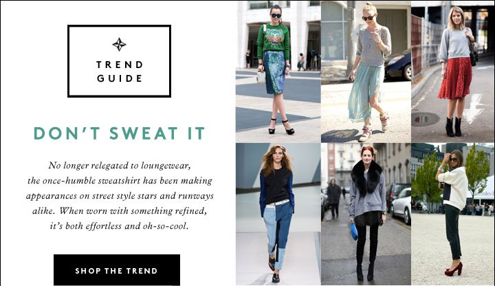 Effortless, easy and oh-so-cool. Shop the streets' latest trend: sweatshirts.