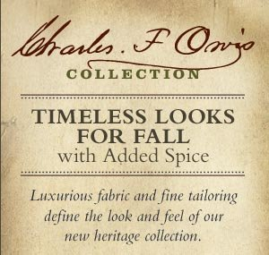 Charles F. Orvis Collection - Timeless looks for fall with added spice. Luxurious fabric and fine tailoring define the look and feel of our new heritage collection.