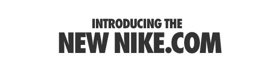 INTRODUCING THE | NEW NIKE.COM