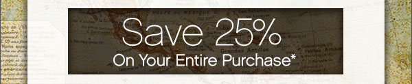 Save 25% On Your Entire Purchase*
