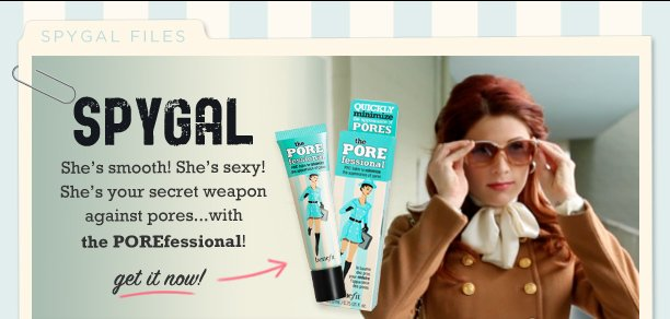 She's smooth! She's sexy! She's your secret weapon against pores...