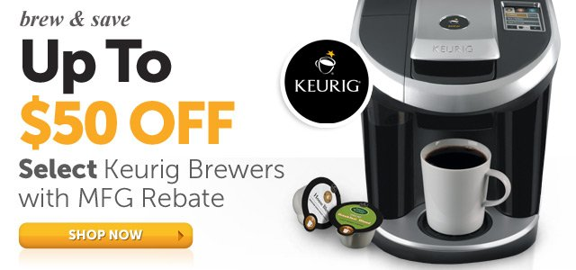 brew & save Up To $50 OFF Keurig Brewers with MFG Rebate - Shop Now