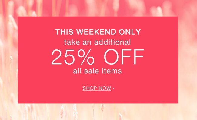 This weekend only. Take an additional 25% off all sale items. Shop now.