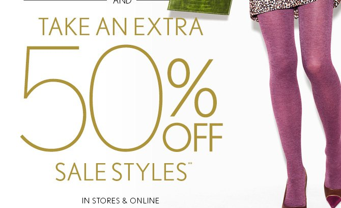 AND TAKE AN EXTRA 50% OFF SALE STYLES** IN STORES & ONLINE