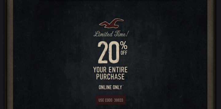 Limited Time! 20% OFF YOUR ENTIRE PURCHASE ONLINE ONLY USE CODE 30033