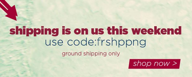 Free ground shipping this weekend!