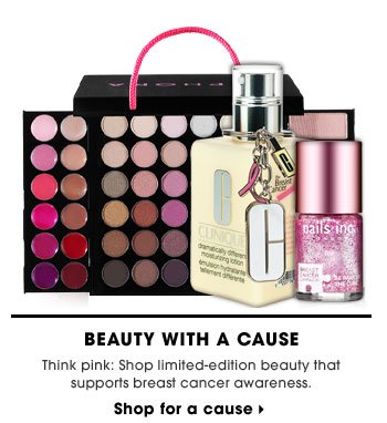 Beauty With A Cause. Think pink: Shop limited-edition beauty that supports breast cancer awareness. Shop for a cause