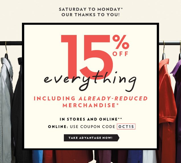 15% off EVERYTHING, including ALREADY-REDUCED merchandise!