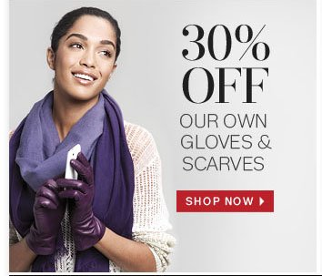30% Off Our Own Gloves & Scarves