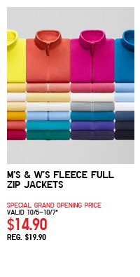M'S & W'S FLEECE FULL ZIP JACKETS SPECIAL GRAND OPENING PRICE VALID 10/5-10/7* $14.90 REG. $19.90