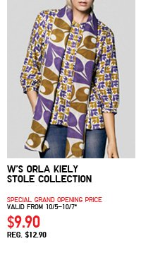 W'S ORLA KIELY STOLE COLLECTION SPECIAL GRAND OPENING PRICE VALID FROM 10/5-10/7* $9.90 REG. $12.90