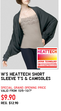 W'S HEATTECH SHORT SLEEVE T'S & CAMISOLES SPECIAL GRAND OPENING PRICE VALID FROM 10/5-10/7* $9.90 REG. $12.90