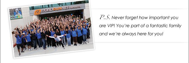 P.S. Never forget how important you are VIP!