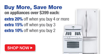 Buy More, Save More on appliances over $399 each: extra 20% off when you buy 4 or more | extra 15% off when you buy 3 | extra 10% off when you buy 2 | SHOP NOW