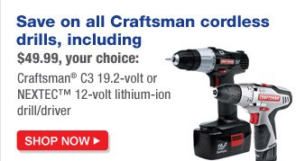 Save on all Craftsman cordless drills, including $49.99, your choice: Craftsman(R) C3 19.2-volt or NEXTEC(TM) 12-volt lithium-ion drill/driver | SHOP NOW