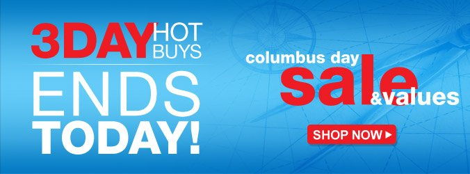3 DAY HOT BUYS | ENDS TODAY! | columbus day sale & values | SHOP NOW