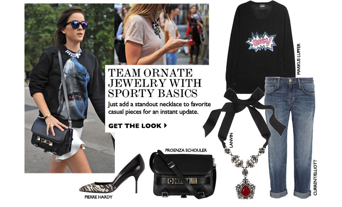 TEAM ORNATE JEWELRY WITH SPORTY BASICS Just add a standout necklace to favorite casual pieces for an instant update. GET THE LOOK