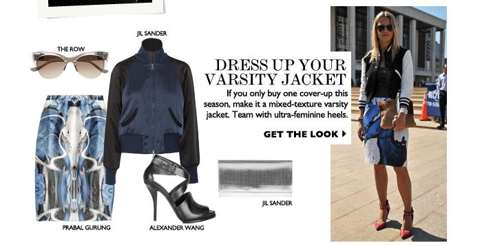DRESS UP YOUR VARSITY JACKET If you only buy one cover-up this season, make it a mixed-texture varsity jacket. Team with ultra-feminine heels. GET THE LOOK