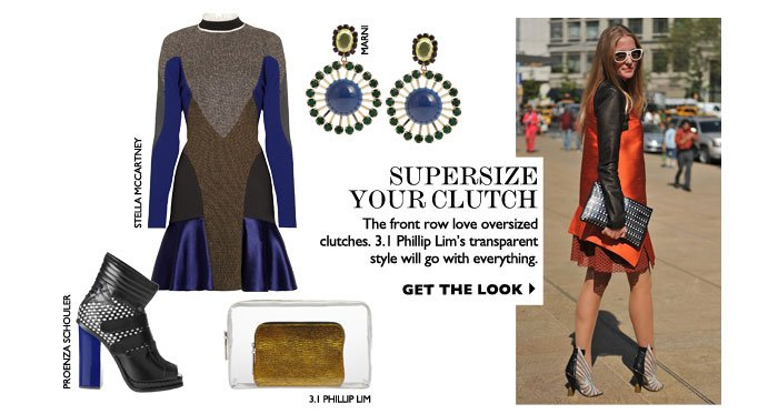 SUPERSIZE YOUR CLUTCH The front row love oversized clutches. 3.1 Phillip Lim's transparent style will go with everything. GET THE LOOK