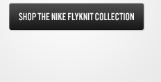 SHOP THE NIKE FLYKNIT COLLECTION