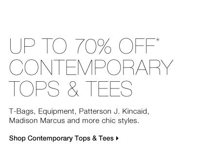 UP TO 70% OFF* CONTEMPORARY TOPS & TEES T-bags, Equipment,  Madison Marcus, Patterson J. Kincaid and more chic styles. Shop  Contemporary Tops & Tees