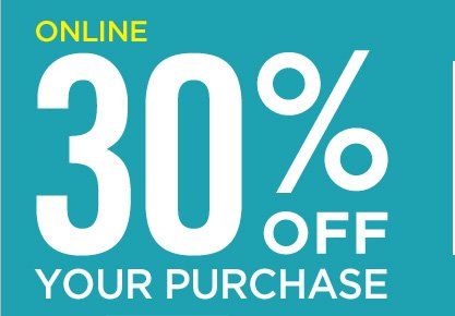 ONLINE 30% OFF YOUR PURCHASE
