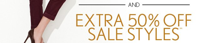 AND  EXTRA 50% OFF SALE STYLES**