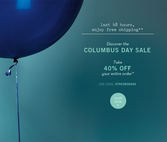 Free Shipping for Columbus Day! + Last 48 Hours to Take 40% Off Your Order