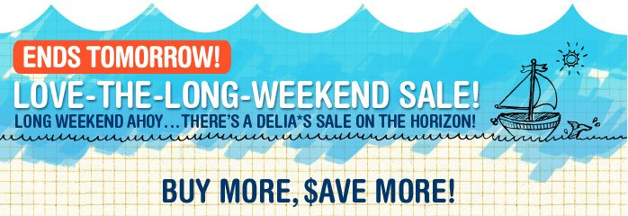 ENDS TOMORROW! LOVE-THE  LONG-WEEKEND SALE! BUY MORE, SAVE MORE!