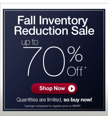 Fall Inventory Reduction Sale Up to 70% Off - Shop Now >