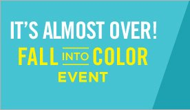 IT'S ALMOST OVER! FALL INTO COLOR EVENT
