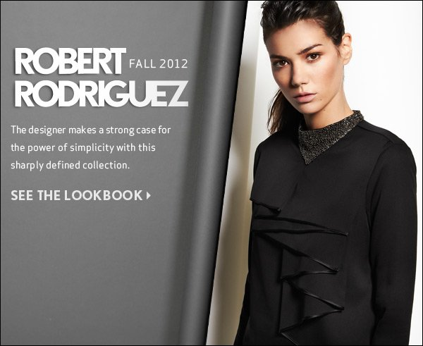 Robert Rodriguez is at the forefront of fall's feminine minimalism. Sleek, chic, and beautifully defined, his latest collection makes a strong case for the power of simplicity. Shop Robert Rodriguez >>