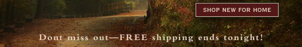 Shop New for Home    Don't miss out - FREE shipping ends tonight!