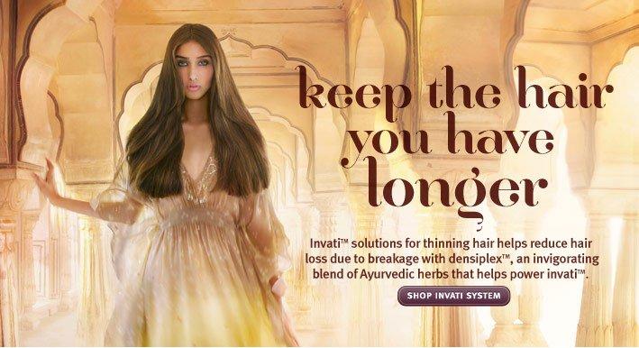 keep the hair yoi have longer. shop invati system.