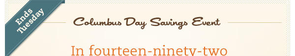 Ends Tuesday: Columbus Day Savings Event