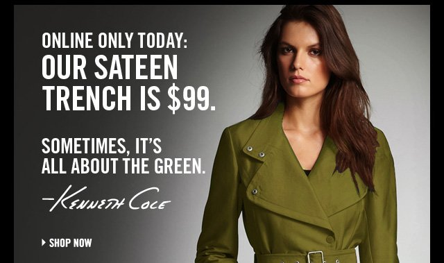 Online only today: Our Sateen Trench is $99 Sometimes, it's all about the green.