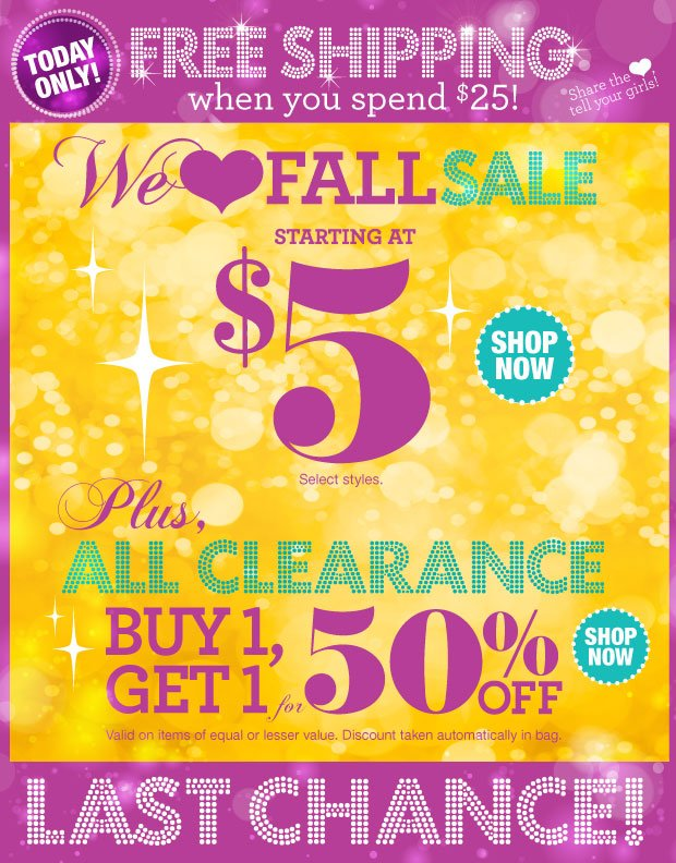 Last Chance! We ♥  Fall Sale starting at $5. SHOP NOW Select Styles