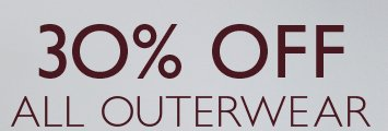 30% OFF ALL OUTERWEAR