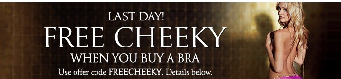Last Day! Free Cheeky when you buy a Bra