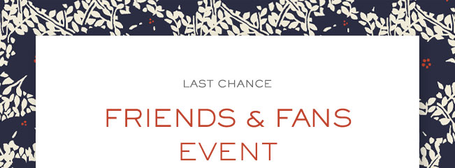 LAST CHANCE FRIENDS AND FANS EVENT