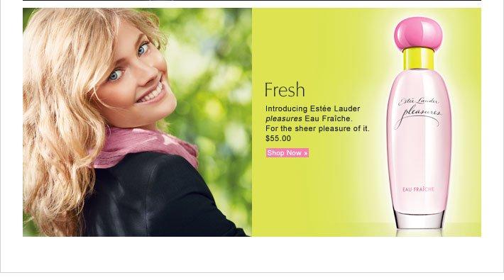 Fresh Introducing Estée Lauder pleasures Eau Fraîche. For the sheer  pleasure of it. $55.00 Shop Now »