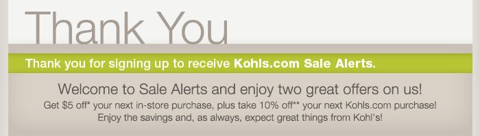 Thank you for signing up to receive Kohls.com Sale Alerts.