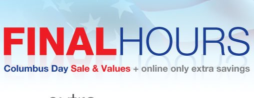 FINAL HOURS - Columbus Day Sale & Values + online only extra savings