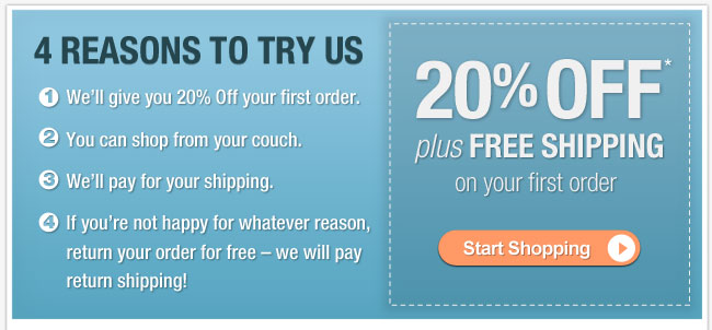 We have 4 great reasons to try us! Get 20% OFF plus FREE SHIPPING on your first order!