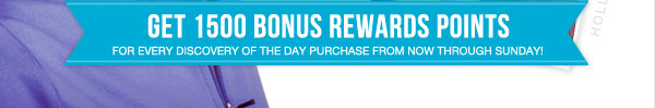 Get 1500 Bonus Rewards Points for Every Discovery of the Day Purchase from Now Through Sunday!
