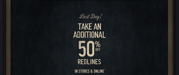 LAST DAY! TAKE AN ADDITIONAL 50% OFF REDLINES