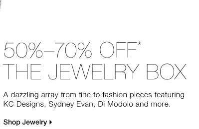 50%-70% OFF* THE JEWELRY BOX A dazzling array from fine to fashion  pieces featuring KC Designs, Sydney Evan, Di Modolo and more. Shop  Jewelry