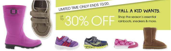 LIMITED TIME ONLY! ENDS 10/20. UP TO 30% OFF FALL A KID WANTS.